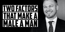 Two Factors That Make a Male a Man
