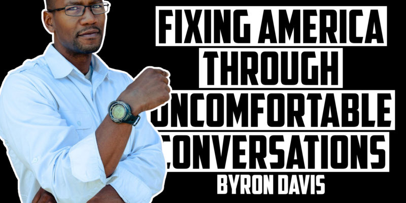 Fixing America Through Uncomfortable Conversations | BYRON DAVIS