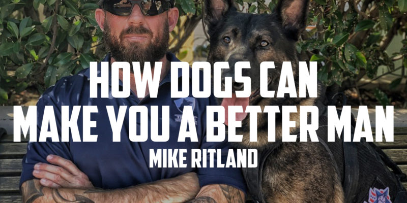 How Dogs Can Make You a Better Man | MIKE RITLAND