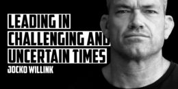 JOCKO WILLINK | Leading in Challenging and Uncertain Times