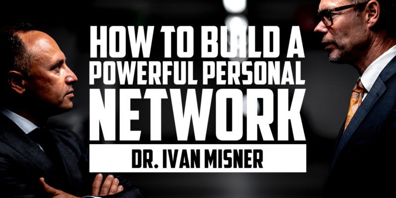How to Build a Powerful Personal Network | DR. IVAN MISNER