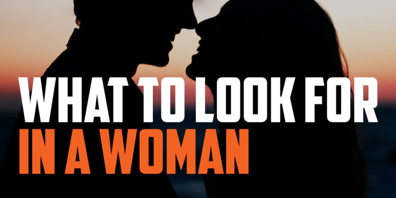 What to Look For in a Woman (And How to Foster it in Her if You Already Have One)
