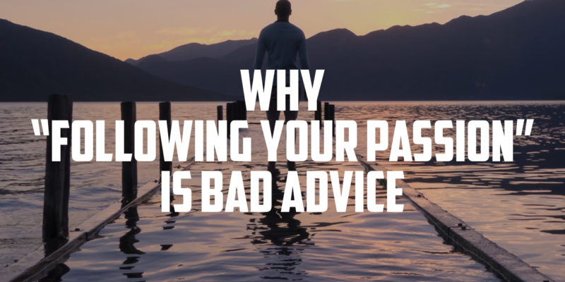 "Why ""Following Your Passion"" is Bad Advice"