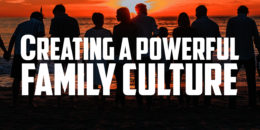 Creating a Powerful Family Culture